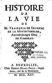 Histoire de la vie de M. François de Salignac de la Motte Fenelon: archevêque et Duc de Cambray/