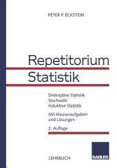 Repetitorium Statistik: Deskriptive Statistik. Stochastik. Induktive Statistik. Mit Klausuraufgaben und Lösungen, Ausgabe 2