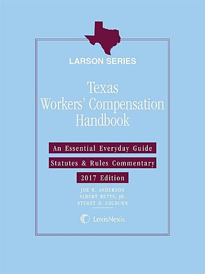 Texas Workers  Compensation Handbook  2017 Edition PDF