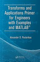 Transforms and Applications Primer for Engineers with Examples and MATLAB   PDF