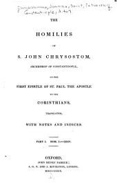 The Homilies of S. John Chrysostom on the First Epistle of St. Paul the Apostle to the Corinthians: Volume 1