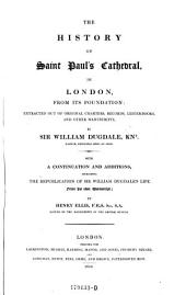 History of Saint Paul's Cathedral, in London, from Its Foundation Etc. With a Continuation and Additions. ... by Henry Ellis