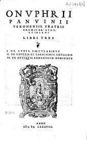 Onvphrii Panvinii Veronensis fratris [...] Fastorvm libri V a. Romvlo rege vsqve ad imp. Caesarem Carolvm V [...] Eiusdem in fastorvm libros commentarii in quis infiniti variorum auctorum loci, praecipue vero historicorum, partim exponuntur, partim emendatur: His accedit appendix in qva imperatorvm & consulum ordinariorum fasti a Caesare dicatore usque ad Iustinianum Augustum, ab Onvphrio concinnati. M. Verrii Flacci Consularia & triumphalia fragmenta. M. Aurelii Cassiodori, Prosperi Aquitanici, incerti auctoris, Marcellini comitis chronica