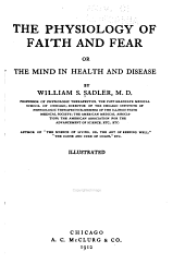 The Physiology of Faith and Fear: Or, The Mind in Health and Disease