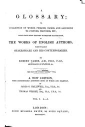 A Glossary: Or, Collection of Words, Phrases, Names, and Allusions to Customs, Proverbs, Etc. : which Have Been Thought to Require Illustration in the Works of English Authors, Particularly Shakespeare and His Contemporaries, Volume 1