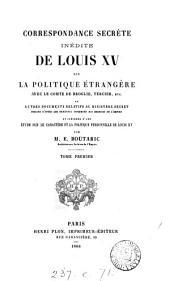 Correspondance secrète inédite ... sur la politique étrangère ... et autres documents, publ. et précédés d'une étude par E. Boutaric