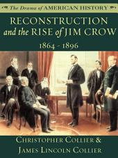 Reconstruction and the Rise of Jim Crow: 1864 - 1896