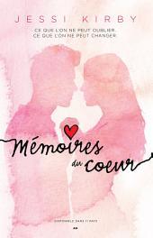 Memoires du coeur: Ce que l'on ne peut oublier. Ce que l'on ne peut changer.