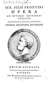 Sex, Julii Frontini Opera ad optimas editiones collata: Praemittitur notitia literaria studiis Societatis bipontinae