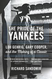 The Pride of the Yankees: Lou Gehrig, Gary Cooper, and the Making of a Classic
