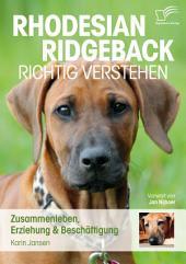 "Rhodesian Ridgeback richtig verstehen: Zusammenleben, Erziehung & Besch""ftigung"