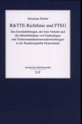 R&TTE-Richtlinie und FTEG: das Inverkehrbringen, der freie Verkehr und die Inbetriebnahme von Funkanlagen und Telekommunikationsendeinrichtungen in der Bundesrepublik Deutschland