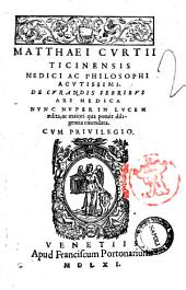 Matthaei Curtii Ticinensis ... De curandis febribus ars medica nunc nuper in lucem aedita, ac maiori qua potuit diligentia emendata