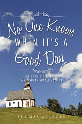 No One Knows When It s a Good Day