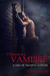 I Married a Vampire: A Tale of Vampire Erotica