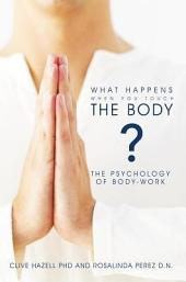 What Happens When You Touch the Body?: The Psychology of Body-Work.