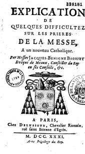 Explication de quelques difficultez sur les prières de la messe, à un nouveau catholique