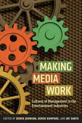 Making Media Work: Cultures of Management in the Entertainment Industries