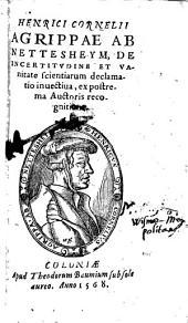 Henrici Cornelii Agrippae Ab Nettesheym, De Incertitvdine Et Vanitate scientiarum declamatio inuectiua: ex postrema Auctoris recognitione
