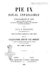 Pie IX est-il infaillible: l'infaillibilité du pape devant la raison et l'écriture les papes et les conciles, les péres et les théologiens les rois et les empereurs