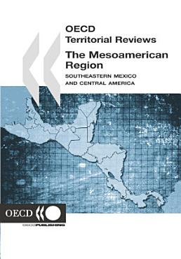 OECD Territorial Reviews  The Mesoamerican Region 2006 Southeastern Mexico and Central America PDF