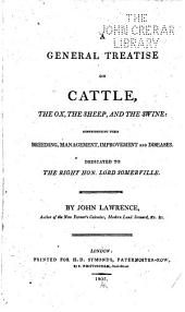 A General Treatise on Cattle, the Ox, the Sheep, and the Swine: Comprehending Their Breeding, Management, Improvement and Diseases
