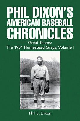 Phil Dixon s American Baseball Chronicles Great Teams  the 1931 Homestead Grays  Volume I