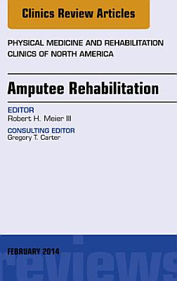 Amputee Rehabilitation  An Issue of Physical Medicine and Rehabilitation Clinics of North America  PDF