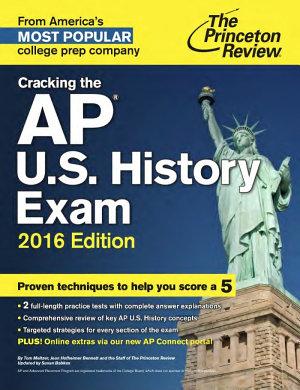 Cracking the AP U. S. History Exam, 2016 Edition