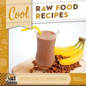 Cool Raw Food Recipes: Delicious & Fun Foods Without Cooking