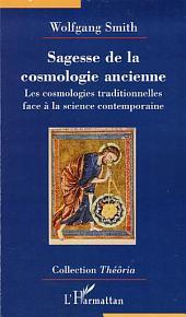 Sagesse de la cosmologie ancienne: Les cosmologies traditionnelles face à la science contemporaine