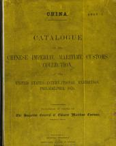 Catalogue of the Chinese Imperial Maritime Customs Collection at the United States International Exhibition, Philadelphia, 1876