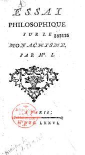 Essai philosophique sur le Monachisme. Par M. L.