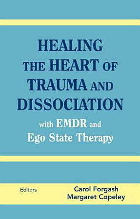Healing the Heart of Trauma and Dissociation with EMDR and Ego State Therapy PDF