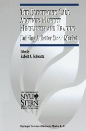 The Electronic Call Auction: Market Mechanism and Trading: Building a Better Stock Market