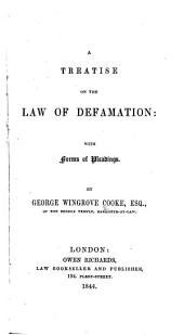 A Treatise on the Law of Defamation: With Forms of Pleadings