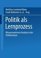 Politik als Lernprozess: Wissenszentrierte Ansätze der Politikanalyse