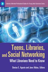 Teens, Libraries, and Social Networking: What Librarians Need to Know
