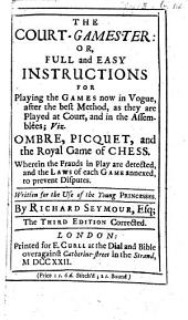 The Court-Gamester: or, full and easy instructions for playing the games now in vogue ... The second edition corrected
