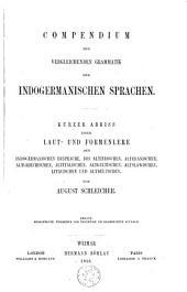 Compendium der vergleichenden Grammatik der indogermanischen Sprachen : Kurzer Abriss einer Laut- und Formenlehre der indogerm. Ursprache...: Band 1