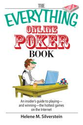 The Everything Online Poker Book: An Insider's Guide to Playing-and Winning-the Hottest Games on the Internet