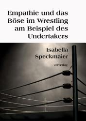 Empathie und das B  se im Wrestling am Beispiel des Undertakers PDF