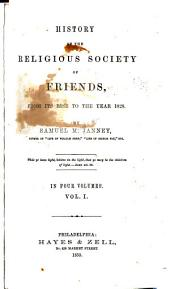 History of the religious Society of friends, from its rise to the year 1828: Volume 1