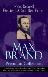 MAX BRAND Premium Collection: 29 Western Classics & Adventure Tales - Including The Dan Barry Series & The Ronicky Doone Trilogy: The Untamed, The Night Horseman, The Seventh Man, Above the Law Harrigan, Trailin', Riders of the Silences, Crossroads, Black Jack, Alcatraz, The Garden of Eden, Wild Freedom, The Ghost and many more