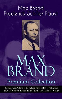 MAX BRAND Premium Collection  29 Western Classics   Adventure Tales   Including The Dan Barry Series   The Ronicky Doone Trilogy