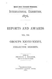 ... International Exhibition, 1876: Reports and awards. Groups I-XXXVI and collective exhibits. Ed. by Francis A. Walker