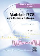 Maîtriser l'ECG: De la théorie à la clinique, Édition 3