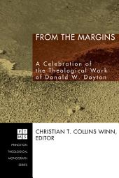 From the Margins: A Celebration of the Theological Work of Donald W. Dayton