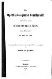 Die Ophthalmologische Gesellschaft während der ersten fünfundzwanzig Jahr ihres Bestehens von 1863 bis 1888