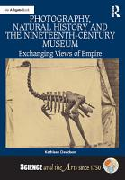Photography  Natural History and the Nineteenth Century Museum PDF